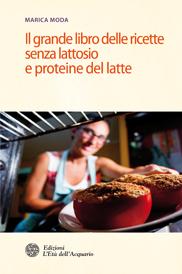 """""""Il grande libro delle ricette senza lattosio e proteine del latte""""."""